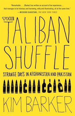 Book The Taliban Shuffle: Strange Days In Afghanistan And Pakistan by Kim Barker