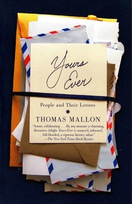 Book Yours Ever: People And Their Letters by Thomas Mallon