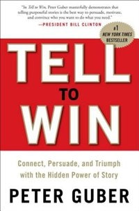 Book Tell To Win: Connect, Persuade, And Triumph With The Hidden Power Of Story by Peter Guber