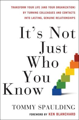 Book It's Not Just Who You Know: Transform Your Life (and Your Organization) By Turning Colleagues And… by Tommy Spaulding