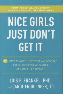 Book Nice Girls Just Don't Get It: 99 Ways To Win The Respect You Deserve, The Success You've Earned… by Lois P. Frankel