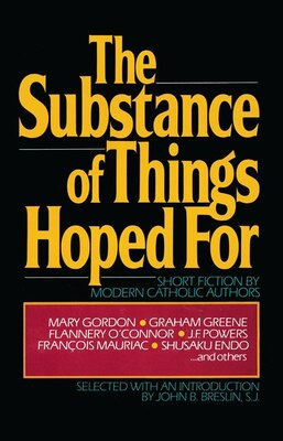 Book The Substance Of Things Hoped For: Short Fiction By Modern Catholic Authors by John Breslin
