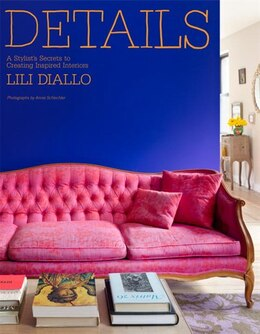 Book Details: A Stylist's Secrets To Creating Inspired Interiors by Lili Diallo