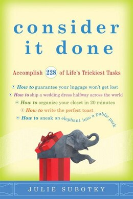 Book Consider It Done: Accomplish 228 Of Life's Trickiest Tasks by Julie Subotky