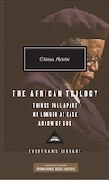 The African Trilogy: Things Fall Apart, No Longer At Ease, And Arrow Of God