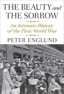 Book The Beauty And The Sorrow: An Intimate History Of The First World War by Peter Englund