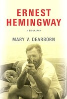 Book Ernest Hemingway: A Biography by Mary V. Dearborn