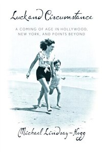 Luck And Circumstance: A Coming Of Age In Hollywood, New York, And Points Beyond