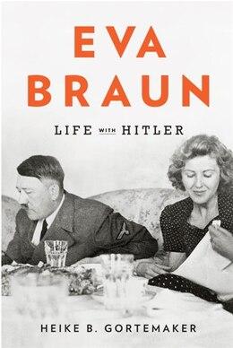 Book Eva Braun: Life With Hitler by Heike B Gortemaker