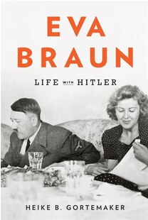 Eva Braun: Life With Hitler