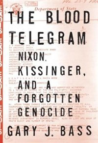 Book The Blood Telegram: Nixon, Kissinger, And A Forgotten Genocide by Gary J. Bass