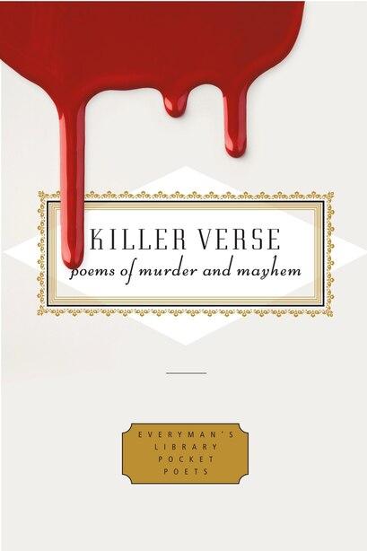 Killer Verse: Poems Of Murder And Mayhem by Harold Schechter