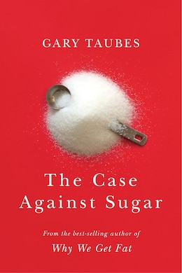 Book The Case Against Sugar by Gary Taubes