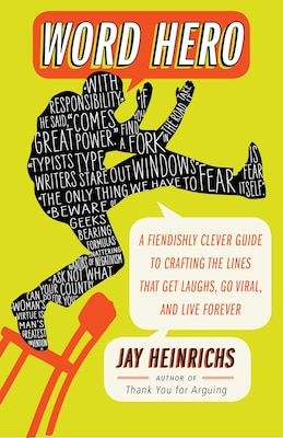 Book Word Hero: A Fiendishly Clever Guide To Crafting The Lines That Get Laughs, Go Viral, And Live… by Jay Heinrichs
