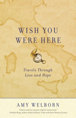 Book Wish You Were Here: Travels Through Loss And Hope by Amy Welborn