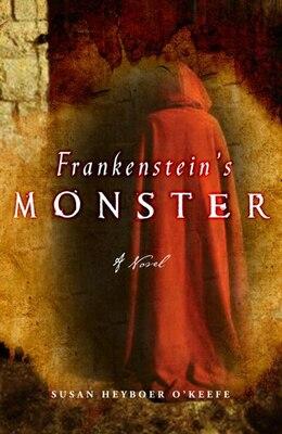 Book Frankenstein's Monster: A Novel by Susan Heyboer O'Keefe