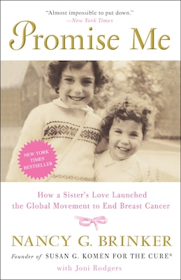 Book Promise Me: How A Sister's Love Launched The Global Movement To End Breast Cancer by Nancy G. Brinker