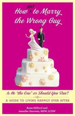 Book How Not To Marry The Wrong Guy: Is He The One Or Should You Run? A Guide To Living Happily Ever… by Anne Milford