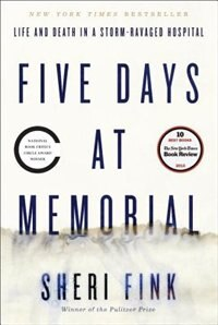 Book Five Days At Memorial: Life And Death In A Storm-ravaged Hospital by Sheri Fink