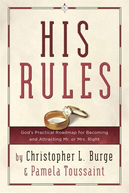 Book His Rules: God's Practical Roadmap For Becoming And Attracting Mr. Or Mrs. Right by Christopher Burge