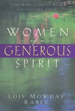 Book Women Of A Generous Spirit: Touching Others With Life-giving Love by Lois Mowday Rabey