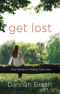 Book Get Lost: Your Guide To Finding True Love by Dannah Gresh