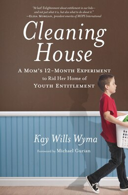 Book Cleaning House: A Mom's Twelve-month Experiment To Rid Her Home Of Youth Entitlement by Kay Wills Wyma