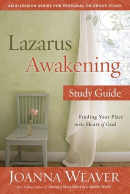 Book Lazarus Awakening Study Guide: Finding Your Place In The Heart Of God by Joanna Weaver