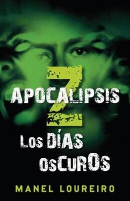 Book Apocalipsis Z: Los Días Oscuros by Manel Loureiro