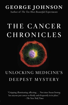 Book The Cancer Chronicles: Unlocking Medicine's Deepest Mystery by George Johnson