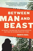Book Between Man And Beast: An Unlikely Explorer And The African Adventure That Took The Victorian World… by Monte Reel