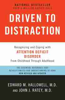 Driven To Distraction (revised): Recognizing And Coping With Attention Deficit Disorder by Edward M. Hallowell