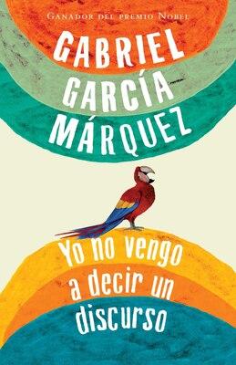 Book Yo No Vengo A Decir Un Discurso by Gabriel García Márquez
