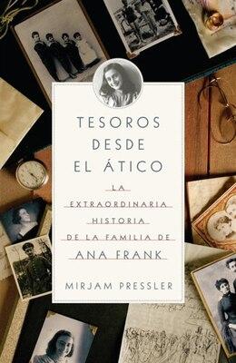 Book Tesoros Desde El Ático: La Extraordinario Historia De La Familia De Ana Frank by Mirjam Pressler