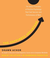The Happiness Advantage: The Seven Principles Of Positive Psychology That Fuel Success And…