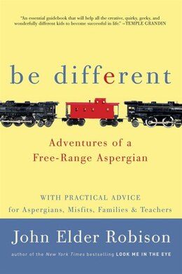 Book Be Different: Adventures Of A Free-range Aspergian With Practical Advice For Aspergians, Misfits… by John Elder Robison