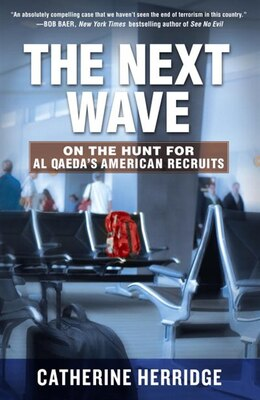 Book The Next Wave: On The Hunt For Al Qaeda's American Recruits by Catherine Herridge