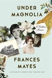 Book Under Magnolia: A Southern Memoir by Frances Mayes
