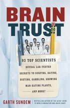 Brain Trust: 93 Top Scientists Reveal Lab-tested Secrets To Surfing, Dating, Dieting, Gambling…