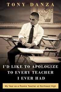 I'd Like To Apologize To Every Teacher I Ever Had: My Year As A Rookie Teacher At Northeast High by Tony Danza
