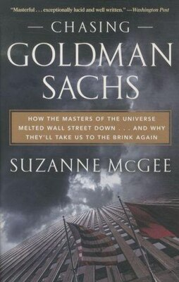 Book Chasing Goldman Sachs: How The Masters Of The Universe Melted Wall Street Down...and Why They'll… by Suzanne Mcgee