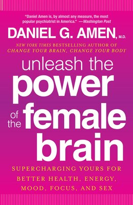 Book Unleash The Power Of The Female Brain: Supercharging Yours For Better Health, Energy, Mood, Focus… by Daniel G. Amen