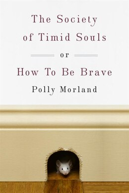 Book The Society Of Timid Souls: Or, How To Be Brave by Polly Morland