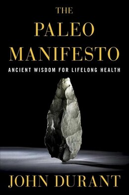 Book The Paleo Manifesto: Ancient Wisdom For Lifelong Health by John Durant