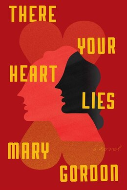 Book There Your Heart Lies: A Novel by Mary Gordon