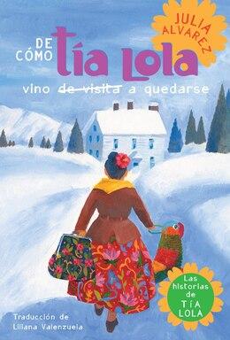Book De Como Tia Lola Vino (de Visita) A Quedarse by Julia Alvarez