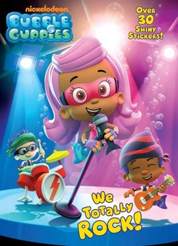 Book We Totally Rock! (bubble Guppies) by Golden Books