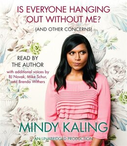 Book Is Everyone Hanging Out Without Me? (and Other Concerns) by Mindy Kaling