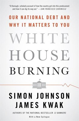 Book White House Burning: Our National Debt And Why It Matters To You by Simon Johnson