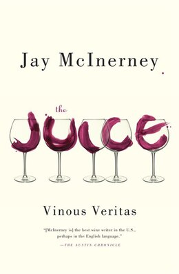 Book The Juice: Vinous Veritas by Jay McInerney